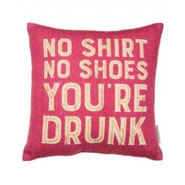 No Shirt No Shoes You're Drunk Pillow